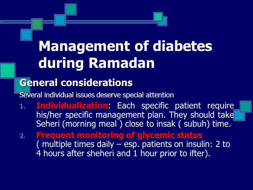 Management of diabetes during Ramadan General considerations Pre-Ramadan medical assessment and education Management of DM (drug therapy)