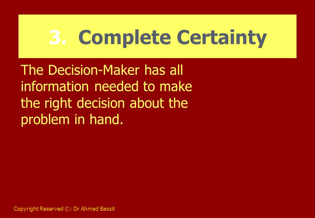 Copyright Reserved ©: Dr Ahmad Bassit Decision-Making Tools (Probability Tools) These tools are used in Risk situations in which the Decision- Maker is not completely certain of the outcomes.