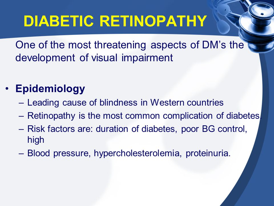 DIABETIC RETINOPATHY One of the most threatening aspects of DM's the development of visual impairment Epidemiology –Leading cause of blindness in West