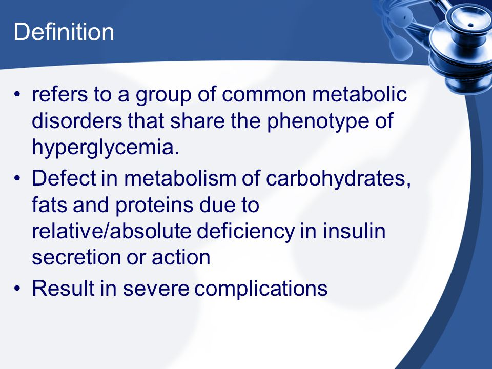 Definition refers to a group of common metabolic disorders that share the phenotype of hyperglycemia. Defect in metabolism of carbohydrates, fats and