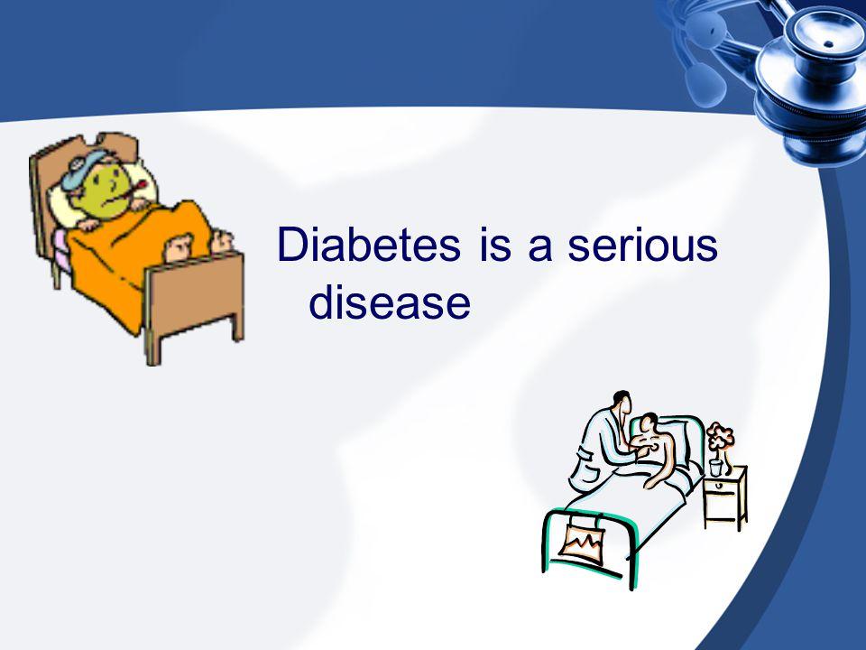 Diabetes is a serious disease