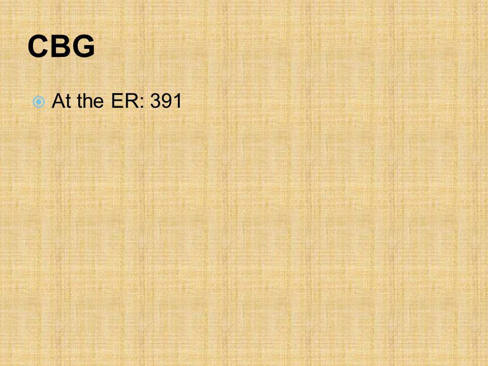 CBG  At the ER: 391