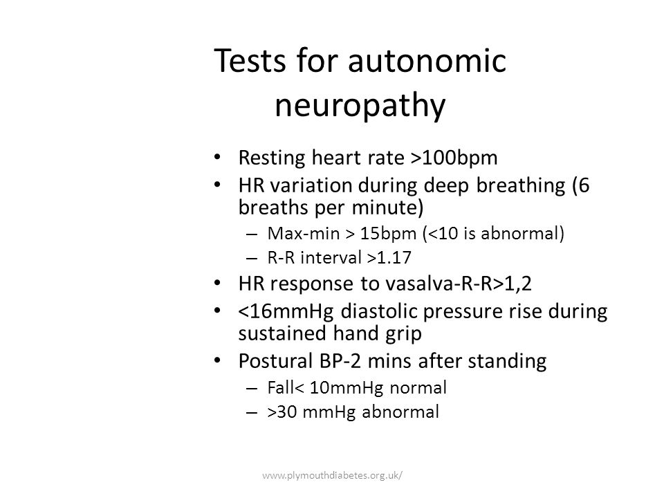 www.plymouthdiabetes.org.uk/ Tests for autonomic neuropathy Resting heart rate >100bpm HR variation during deep breathing (6 breaths per minute) – Max