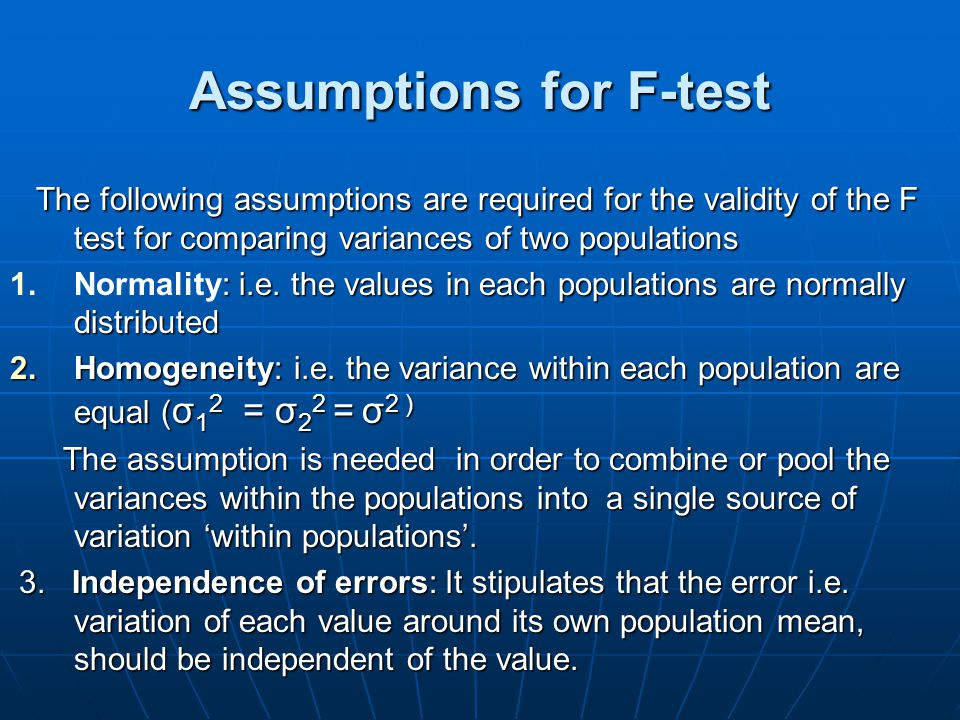 Assumptions for F-test The following assumptions are required for the validity of the F test for comparing variances of two populations The following assumptions are required for the validity of the F test for comparing variances of two populations 1.: i.e.