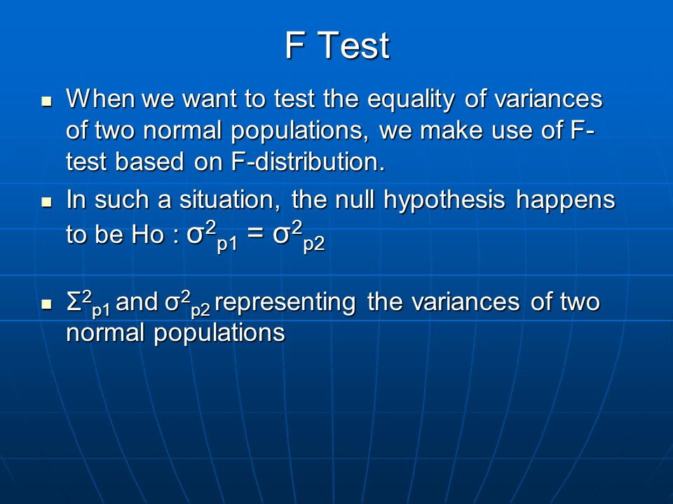 F test Uses of F test 1)F-test for testing the equality of several population means i.e.