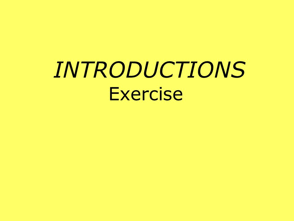 INTRODUCTIONS Exercise