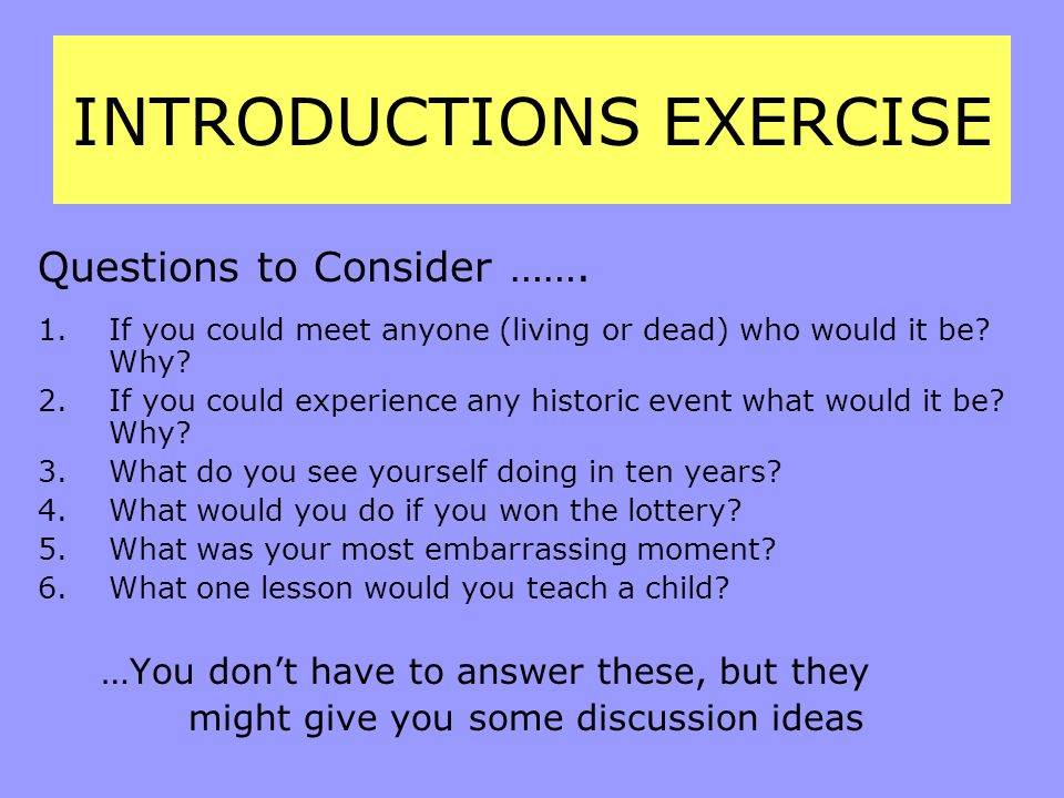 INTRODUCTIONS EXERCISE Questions to Consider …….