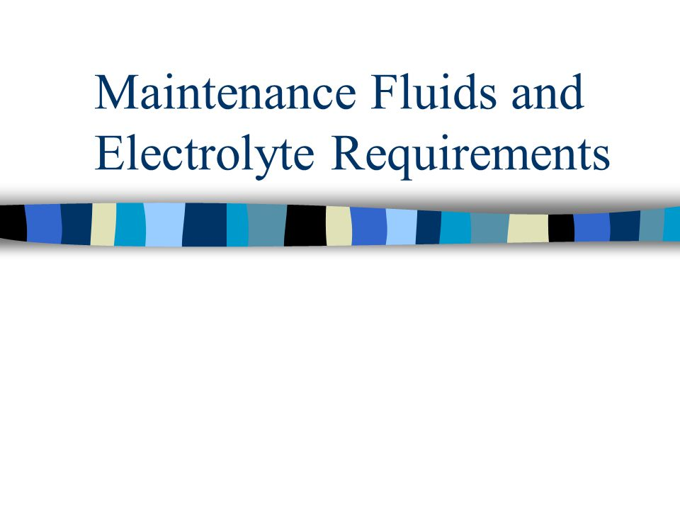 Maintenance Fluids and Electrolyte Requirements