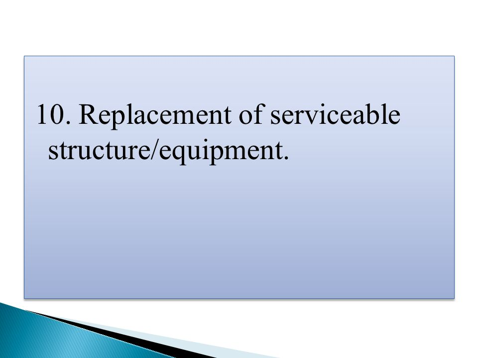 10. Replacement of serviceable structure/equipment.