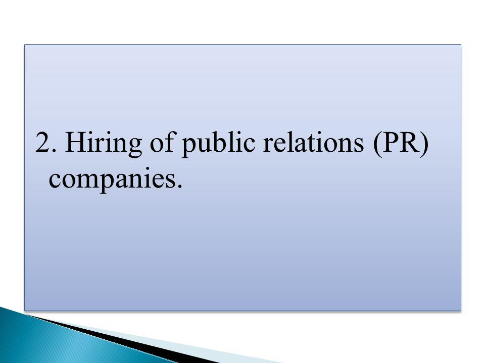 2. Hiring of public relations (PR) companies.