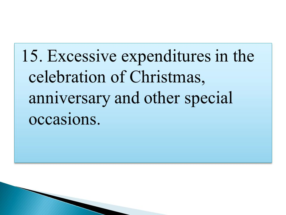 15. Excessive expenditures in the celebration of Christmas, anniversary and other special occasions.
