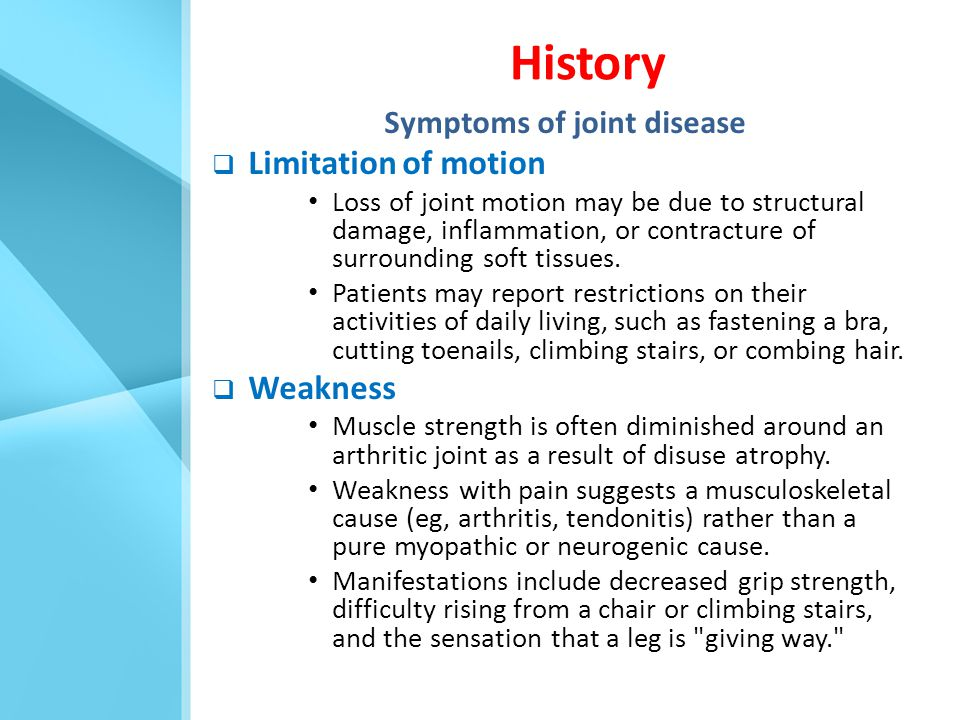 Symptoms of joint disease  Limitation of motion Loss of joint motion may be due to structural damage, inflammation, or contracture of surrounding sof