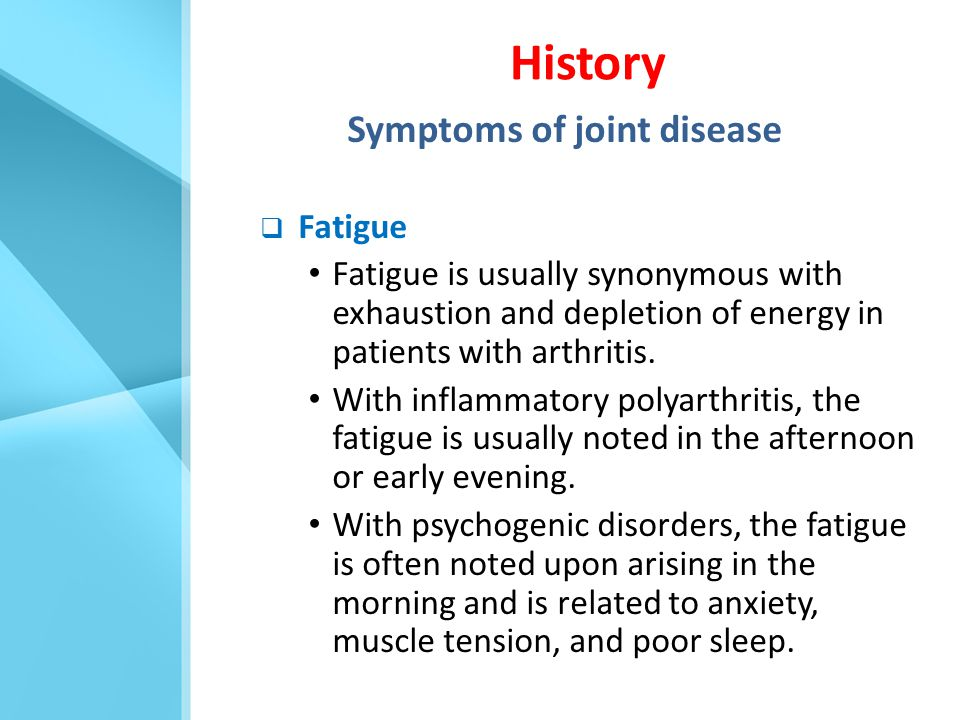 Symptoms of joint disease  Fatigue Fatigue is usually synonymous with exhaustion and depletion of energy in patients with arthritis. With inflammator