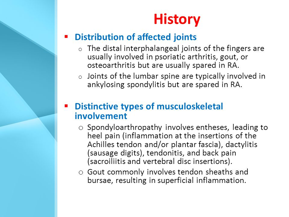  Distribution of affected joints o The distal interphalangeal joints of the fingers are usually involved in psoriatic arthritis, gout, or osteoarthri