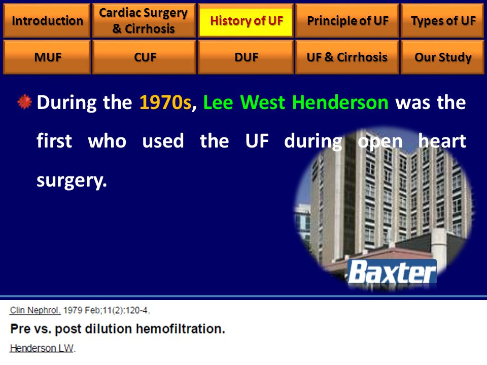 During the 1970s, Lee West Henderson was the first who used the UF during open heart surgery. IntroductionIntroduction Cardiac Surgery & Cirrhosis His