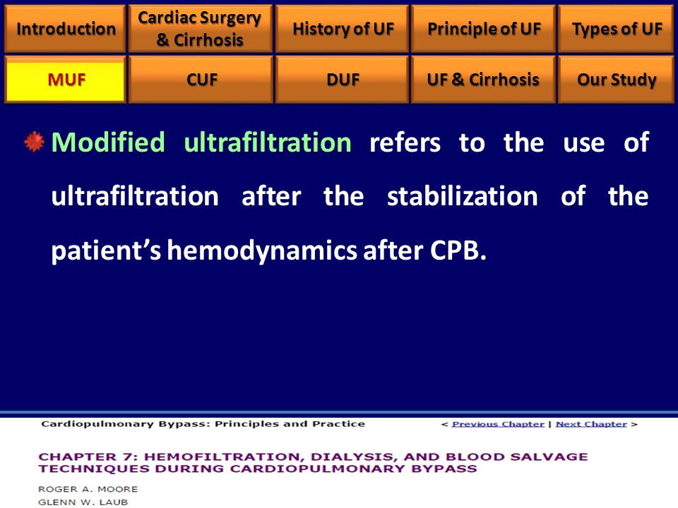 Modified ultrafiltration Modified ultrafiltration refers to the use of ultrafiltration after the stabilization of the patient's hemodynamics after CPB.
