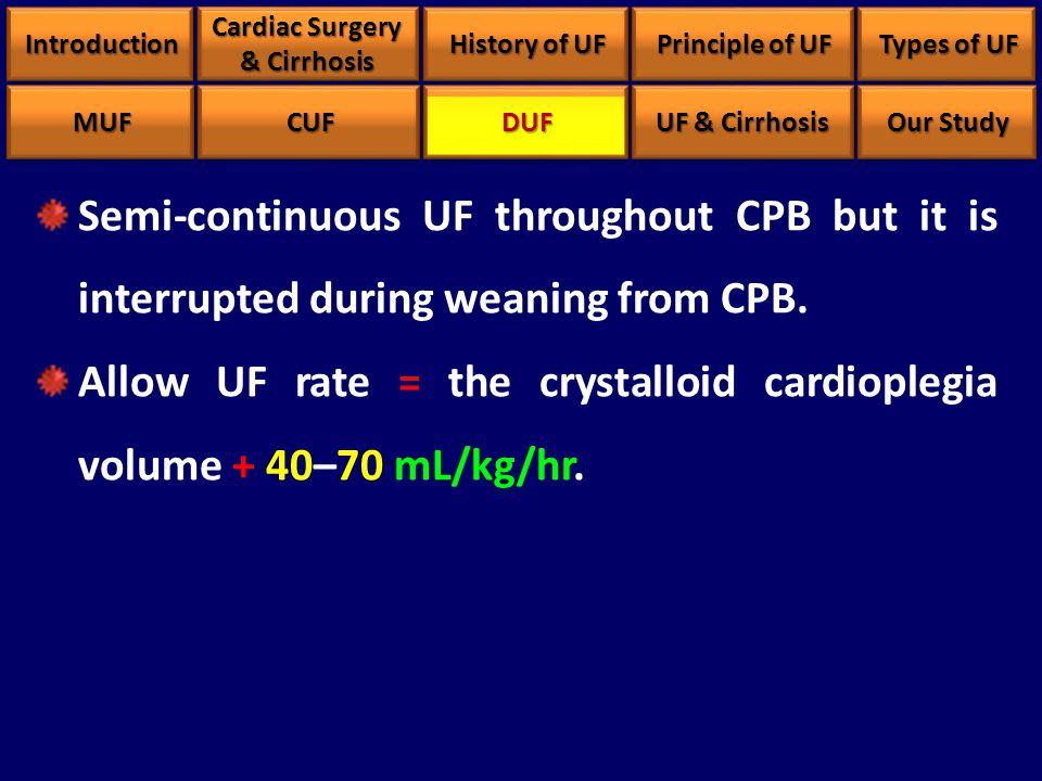 Semi-continuous UF throughout CPB but it is interrupted during weaning from CPB. Allow UF rate = the crystalloid cardioplegia volume + 40–70 mL/kg/hr.