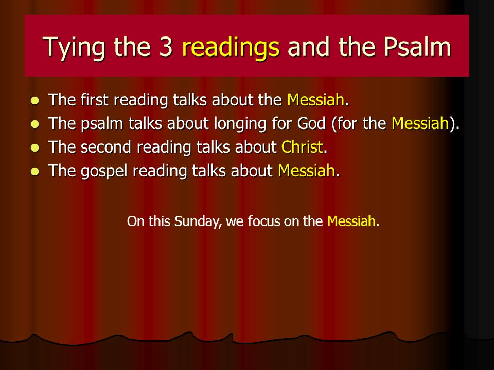 Tying the 3 readings and the Psalm The first reading talks about the Messiah.