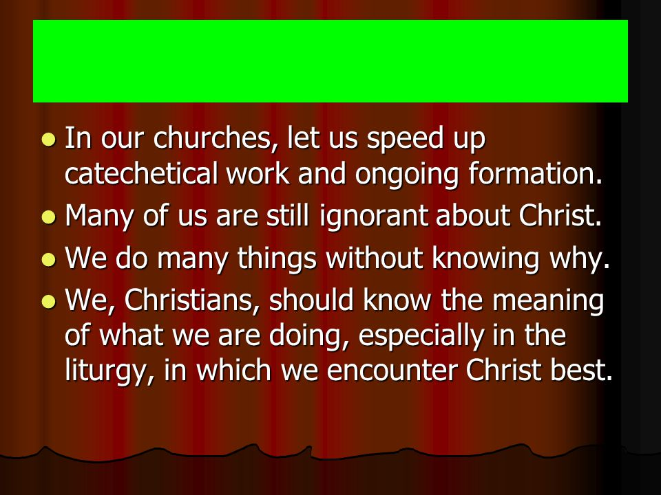 In our churches, let us speed up catechetical work and ongoing formation. In our churches, let us speed up catechetical work and ongoing formation. Ma