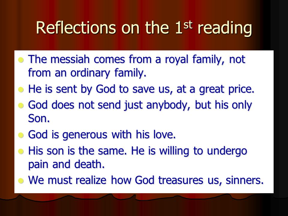 Reflections on the 1 st reading The messiah comes from a royal family, not from an ordinary family.