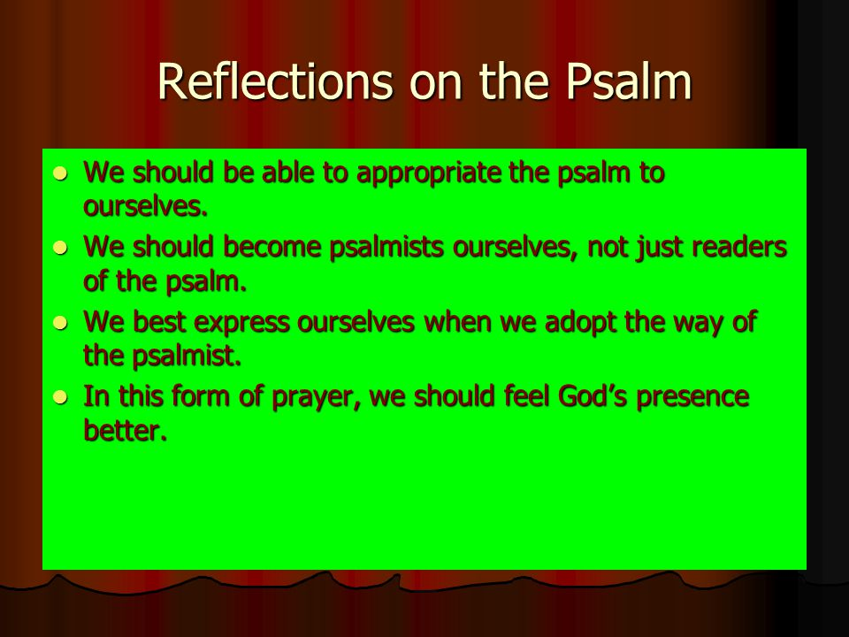 Reflections on the Psalm We should be able to appropriate the psalm to ourselves.