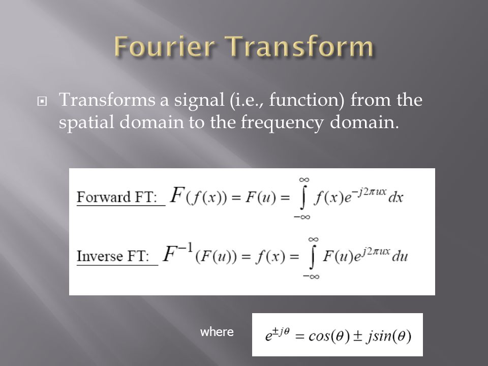  Transforms a signal (i.e., function) from the spatial domain to the frequency domain. where