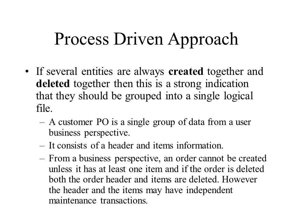 Process Driven Approach If several entities are always created together and deleted together then this is a strong indication that they should be grou
