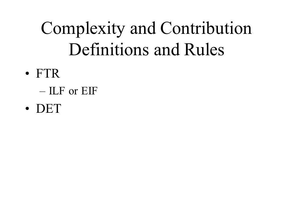 Complexity and Contribution Definitions and Rules FTR –ILF or EIF DET
