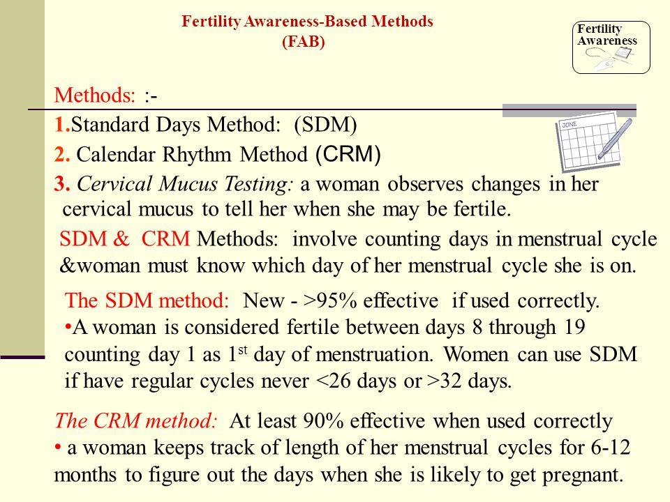 Methods: :- 1.Standard Days Method: (SDM) 2. Calendar Rhythm Method (CRM) 3. Cervical Mucus Testing: a woman observes changes in her cervical mucus to