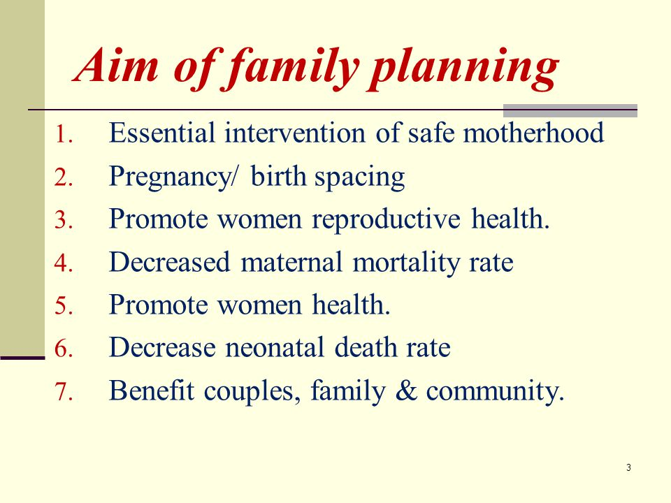 Aim of family planning 1.Essential intervention of safe motherhood 2.