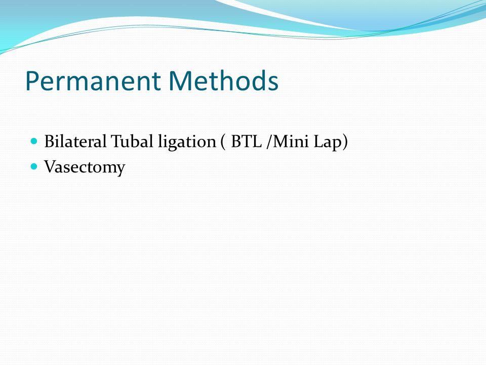 Permanent Methods Bilateral Tubal ligation ( BTL /Mini Lap) Vasectomy