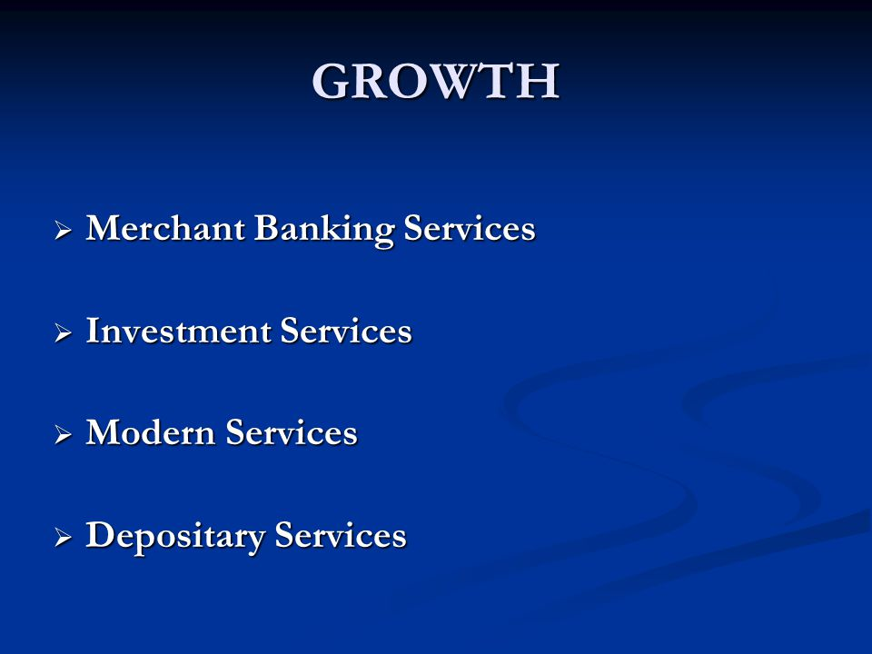 GROWTH  Merchant Banking Services  Investment Services  Modern Services  Depositary Services