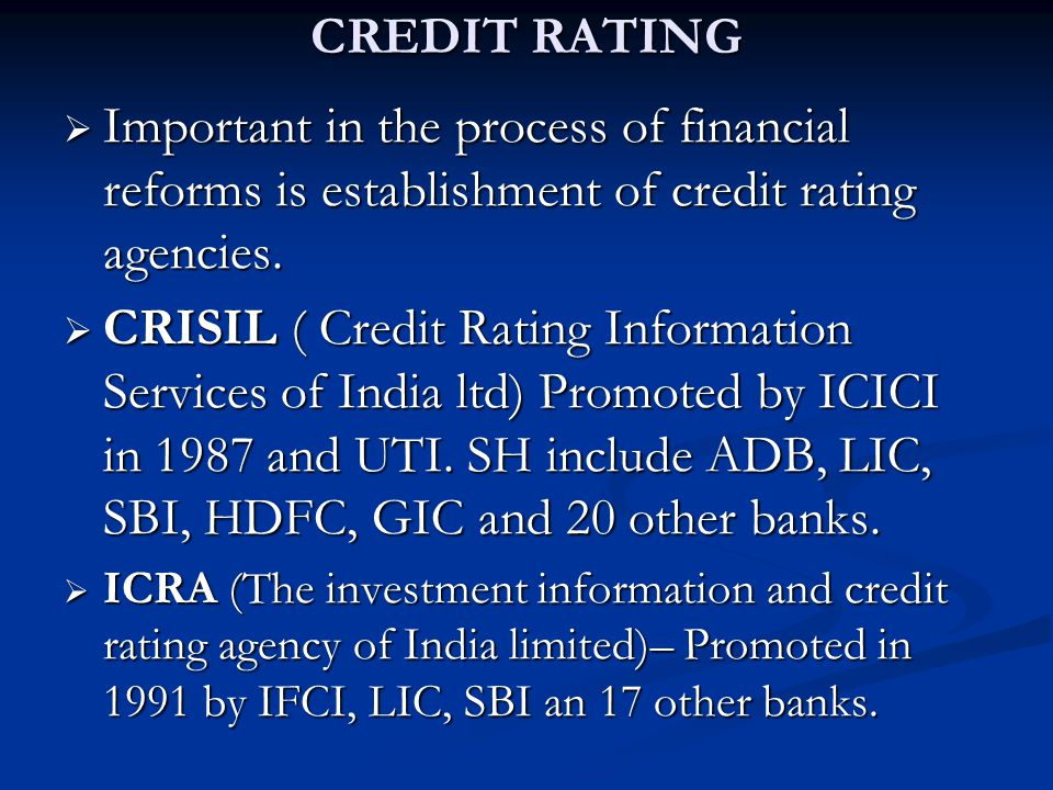 CREDIT RATING  Important in the process of financial reforms is establishment of credit rating agencies.