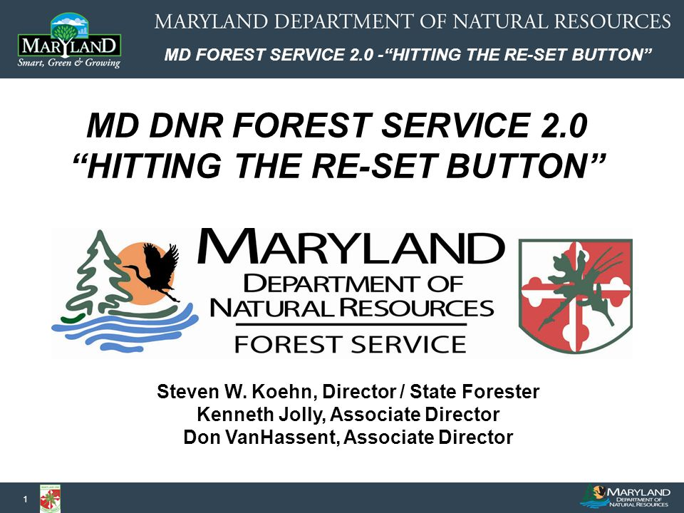 MD FOREST SERVICE 2.0 - HITTING THE RE-SET BUTTON 1 Steven W.