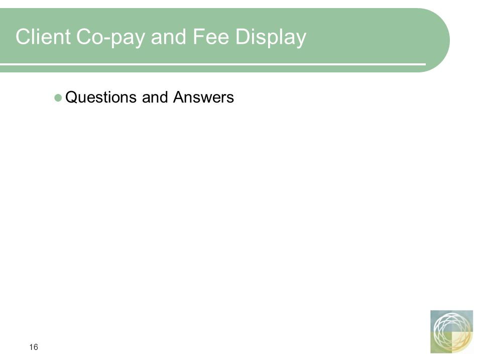 16 Client Co-pay and Fee Display Questions and Answers