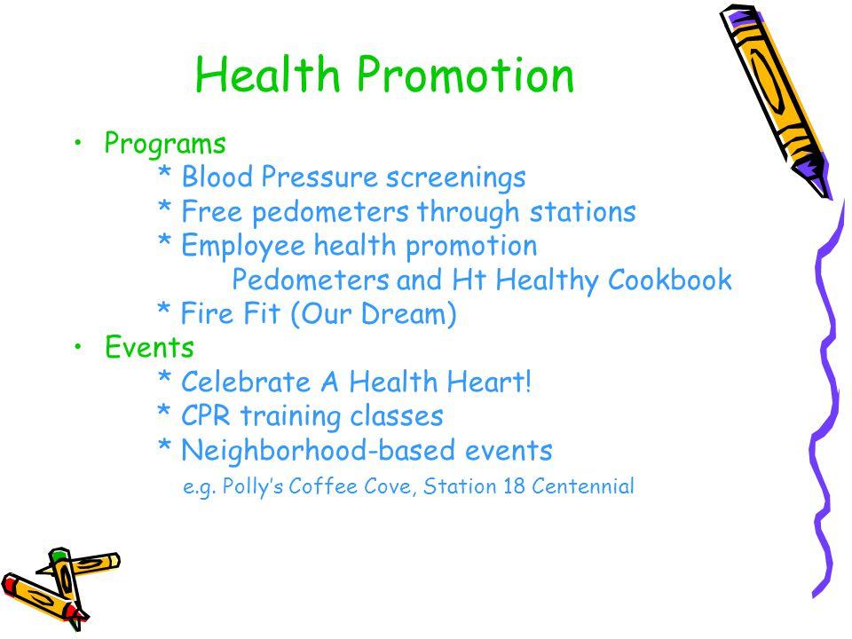Health Promotion Programs * Blood Pressure screenings * Free pedometers through stations * Employee health promotion Pedometers and Ht Healthy Cookboo
