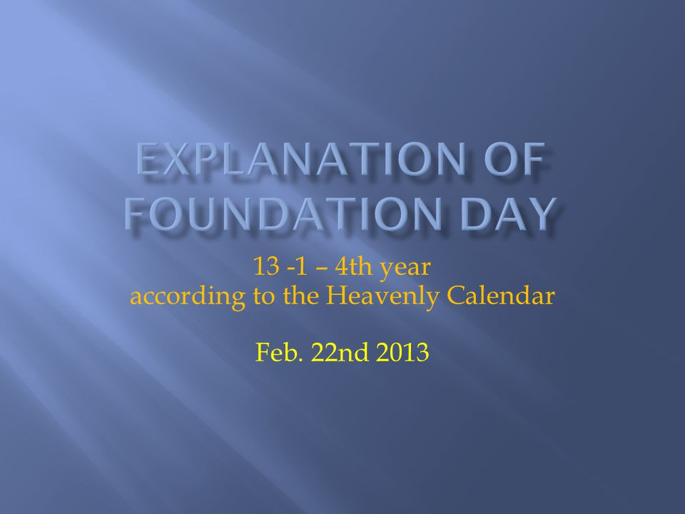 13 -1 – 4th year according to the Heavenly Calendar Feb. 22nd 2013