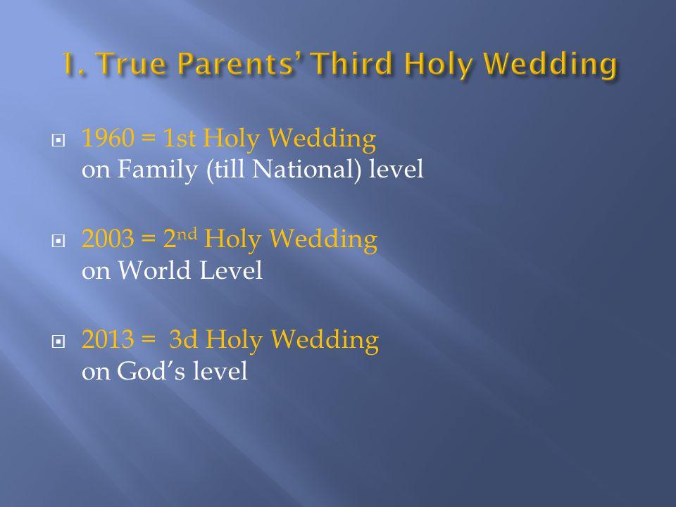  1960 = 1st Holy Wedding on Family (till National) level  2003 = 2 nd Holy Wedding on World Level  2013 = 3d Holy Wedding on God's level