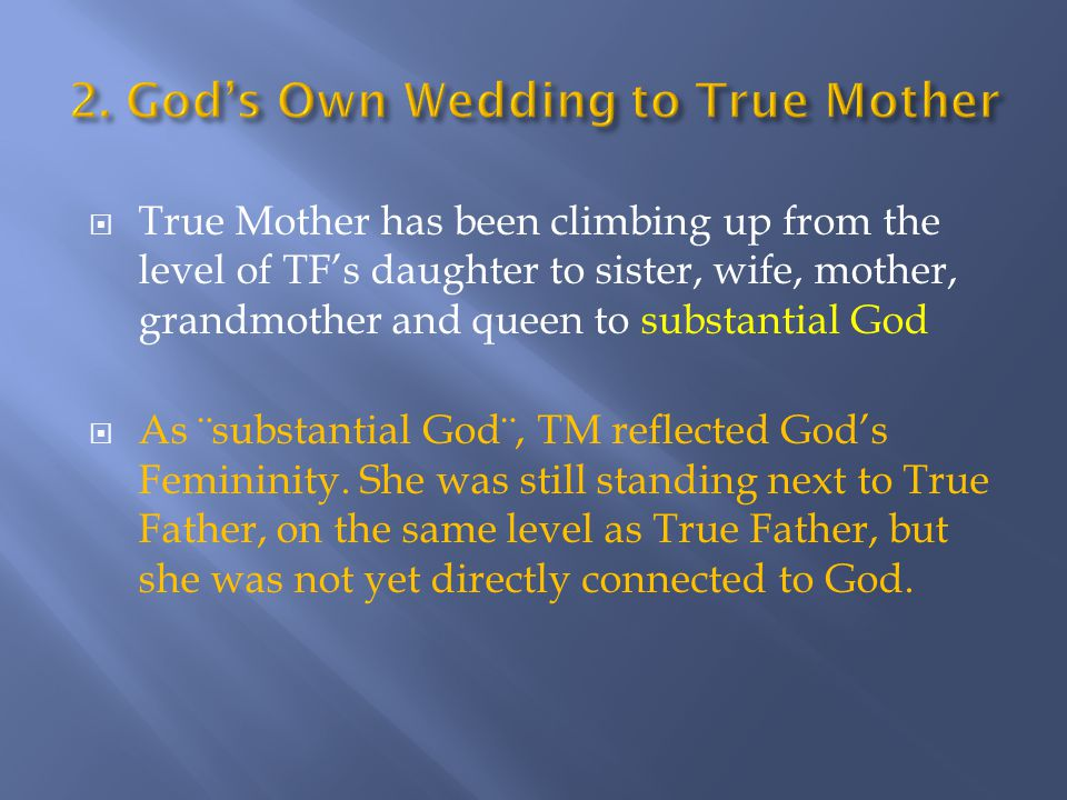  As ¨substantial God¨, TM reflected God's Femininity. She was still standing next to True Father, on the same level as True Father, but she was not y