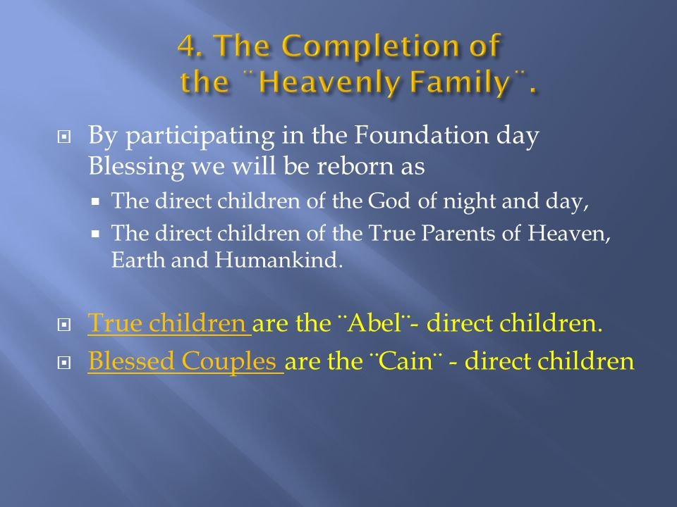  By participating in the Foundation day Blessing we will be reborn as  The direct children of the God of night and day,  The direct children of the
