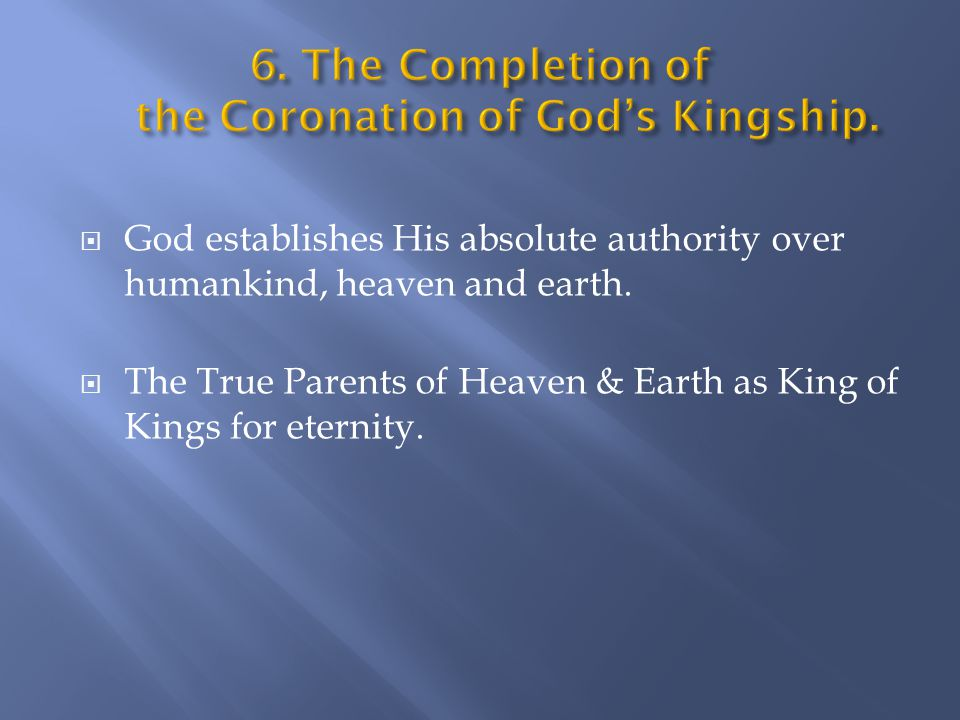  God establishes His absolute authority over humankind, heaven and earth.  The True Parents of Heaven & Earth as King of Kings for eternity.