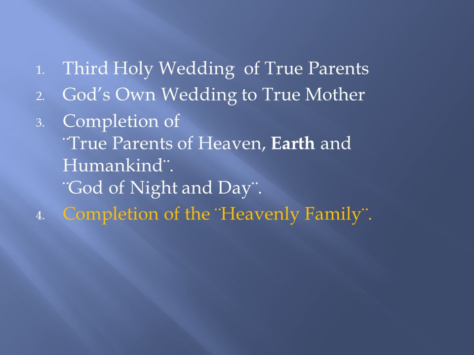 1. Third Holy Wedding of True Parents 2. God's Own Wedding to True Mother 3.