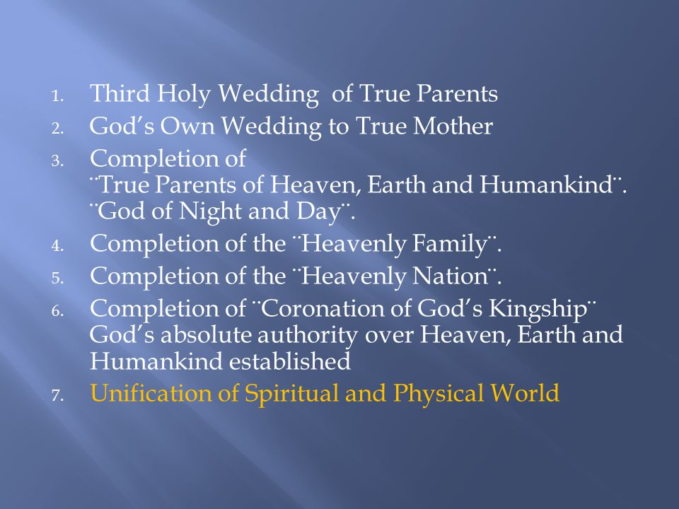 1.Third Holy Wedding of True Parents 2. God's Own Wedding to True Mother 3.