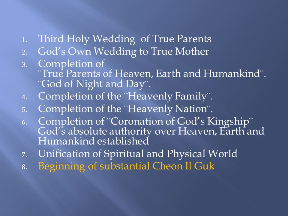 1. Third Holy Wedding of True Parents 2. God's Own Wedding to True Mother 3. Completion of ¨True Parents of Heaven, Earth and Humankind¨. ¨God of Nigh