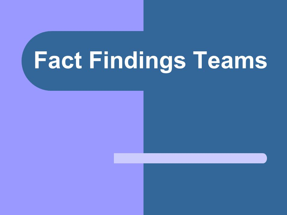 Fact Findings Teams