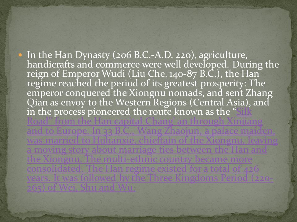 In the Han Dynasty (206 B.C.-A.D. 220), agriculture, handicrafts and commerce were well developed.