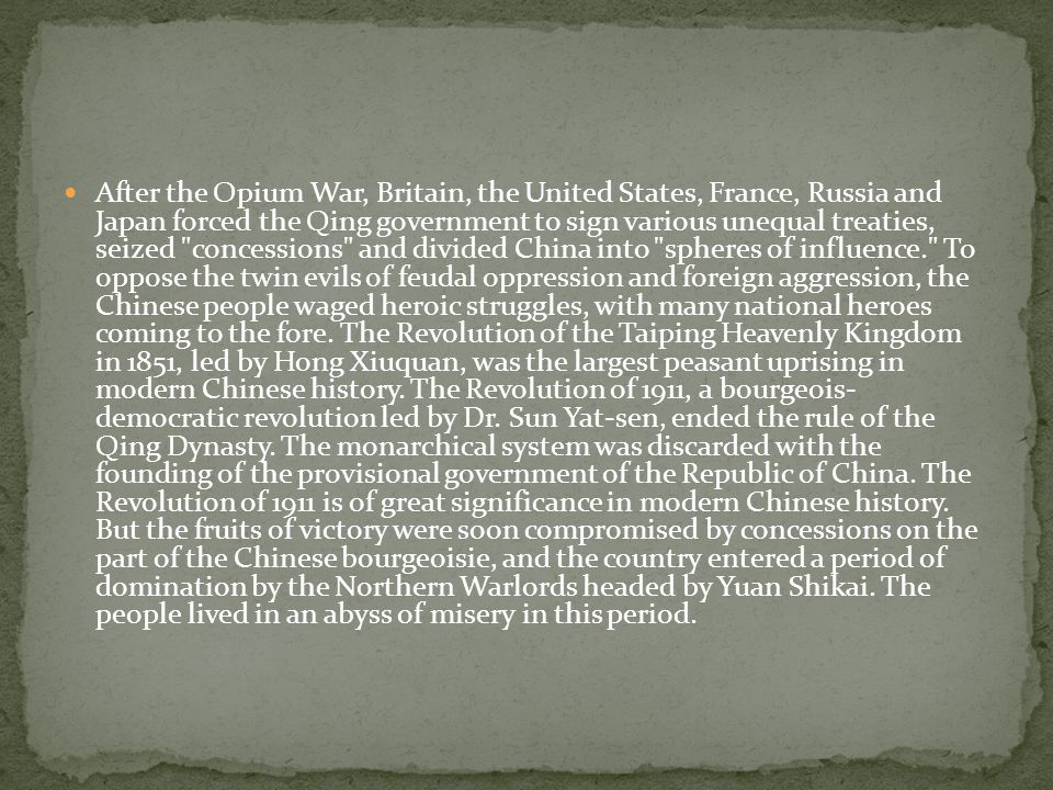 After the Opium War, Britain, the United States, France, Russia and Japan forced the Qing government to sign various unequal treaties, seized concessions and divided China into spheres of influence. To oppose the twin evils of feudal oppression and foreign aggression, the Chinese people waged heroic struggles, with many national heroes coming to the fore.