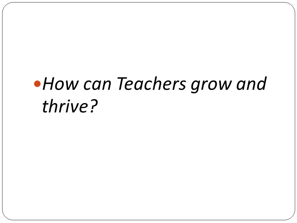 How can Teachers grow and thrive?
