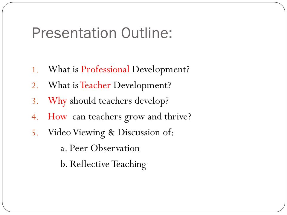 Presentation Outline: 1. What is Professional Development.
