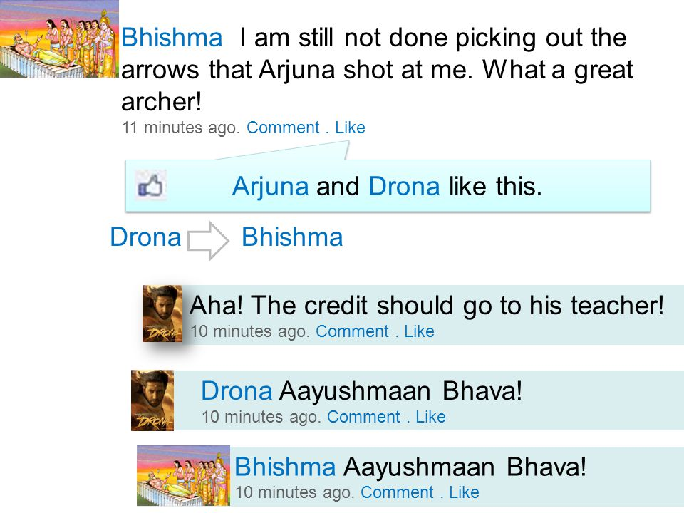 Bhishma I am still not done picking out the arrows that Arjuna shot at me.